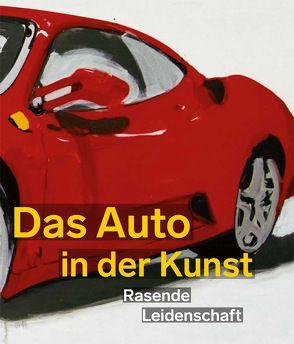 Das Auto in der Kunst. Rasende Leidenschaft von Henkel,  Katharina, Vogel,  Annette