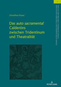 Das «auto sacramental» Calderóns zwischen Tridentinum und Theatralität von Kraus,  Dorothea