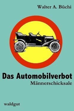 Das Automobilverbot von Büchi,  Walter A.