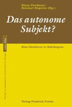Das autonome Subjekt? von Kögerler,  Reinhart, Viertbauer,  Klaus