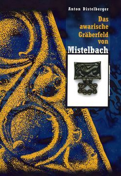 Das awarische Gräberfeld von Mistelbach (Niederösterreich) von Distelberger,  Anton