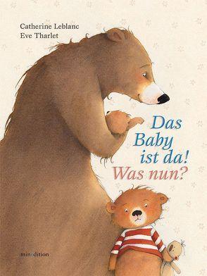 Das Baby ist da! Was nun? von Leblanc,  Catherine, Tharlet,  Eve