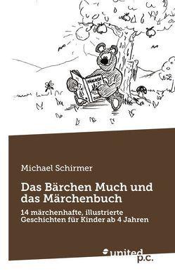Das Bärchen Much und das Märchenbuch von Schirmer,  Michael
