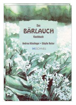 Das Bärlauch-Kochbuch von Kösslinger,  Andrea, Papenbreer,  Doris, Reiter,  Sibylle