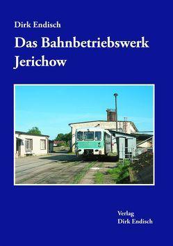 Das Bahnbetriebswerk Jerichow von Endisch,  Dirk