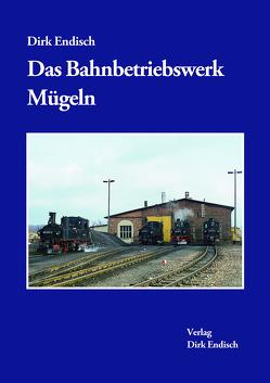 Das Bahnbetriebswerk Mügeln von Endisch,  Dirk