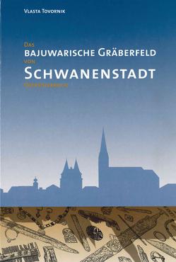 Das bajuwarische Gräberfeld von Schwanenstadt, Oberösterreich von Tovornik,  Vlasta