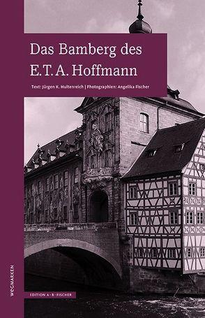 Das Bamberg des E.T.A.Hoffmann von Fischer,  Angelika, Hultenreich,  Jürgen K.