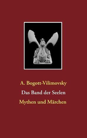Das Band der Seelen – Mythen und Märchen von Bogott-Vilimovsky,  A.