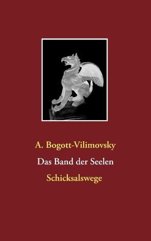 Das Band der Seelen – Schicksalswege von Bogott-Vilimovsky,  Alexandra