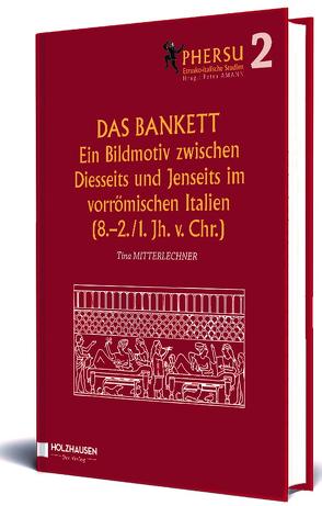 Das Bankett. Ein Bildmotiv zwischen Diesseits und Jenseits im vorrömischen Italien (8.-2./1. Jh. V. Chr.) von Amann,  Petra, Mitterlechner,  Tina