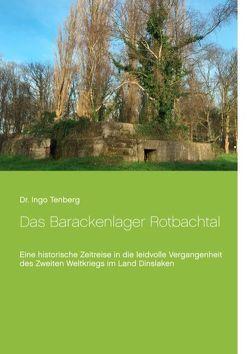 Das Barackenlager Rotbachtal von Tenberg,  Ingo