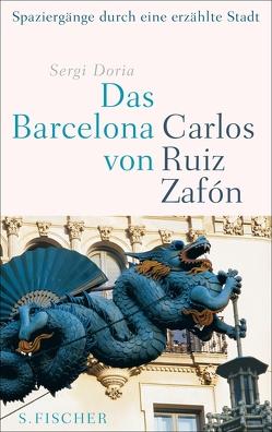 Das Barcelona von Carlos Ruiz Zafón von Doria,  Sergi, Schwaar,  Peter