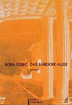 Das barocke Auge von Antkowiak,  Barbara, Bremer,  Alida, Bremer,  Thomas, Ćosić,  Bora