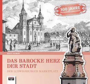 Das barocke Herz der Stadt Ludwigsburg von Volmari,  Beate