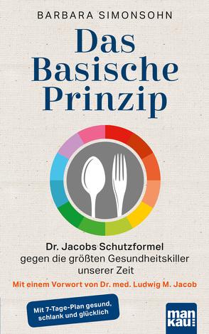 Das Basische Prinzip. Dr. Jacobs Schutzformel gegen die größten Gesundheitskiller unserer Zeit von Simonsohn,  Barbara