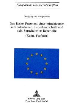 Das Basler Fragment einer mitteldeutsch-niederdeutschen Liederhandschrift und sein Spruchdichter-Repertoire (Kelin, Fegfeuer) von von Wangenheim,  Wolfgang
