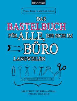 Das Bastelbuch für alle, die sich im Büro langweilen von Kiesel,  Martina, Krauss,  Viola