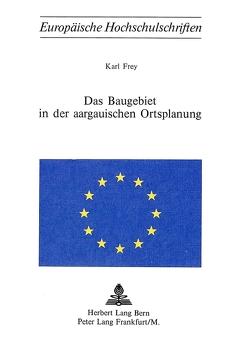 Das Baugebiet in der aargauischen Ortsplanung von Frey,  Karl