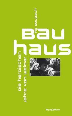 Das Bauhaus – Die heroischen Jahre von Weimar von Metzner,  Manfred, Soupault,  Ré, Thill,  Beate