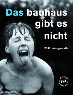 Das bauhaus gibt es nicht von Herzogenrath,  Wulf, Holler,  Wolfgang, Kraus,  Stefan