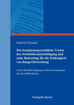 Das bauplanungsrechtliche Verbot der Ortsbildbeeinträchtigung und seine Bedeutung für die Zulässigkeit von Baugerüstwerbung von Vilsmeier,  Josef M.