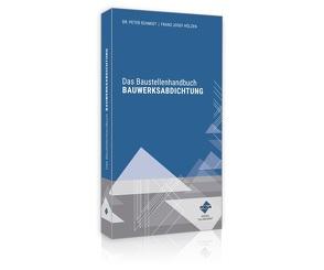 Das Baustellenhandbuch BAUWERKSABDICHTUNG von Hölzen,  Franz-Josef, Schmidt,  Dr.,  Peter