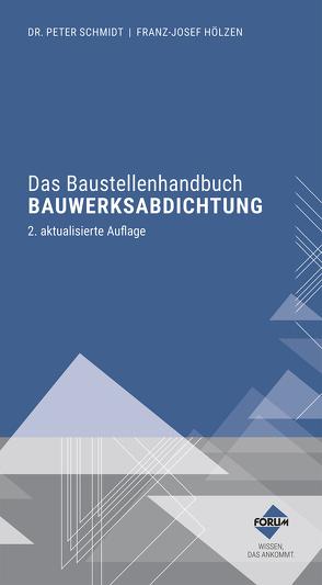 Das Baustellenhandbuch Bauwerksabdichtung von Dr. Schmidt,  Peter, Hölzen,  Franz-Josef