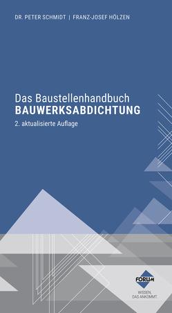 Das Baustellenhandbuch Bauwerksabdichtung von Hölzen,  Franz-Josef, Schmidt,  Peter