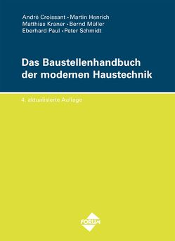 Das Baustellenhandbuch der modernen Haustechnik von Croissant,  André, Eberhard,  Paul, Henrich,  Martin, Kraner,  Matthias, Mueller,  Bernd, Paul,  Eberhard