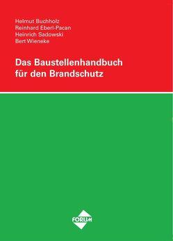 Das Baustellenhandbuch für den Brandschutz von Buchholz,  Helmut, Eberl-Pacan,  Reinhard, Sadowski,  Heinrich, Wieneke,  Bert