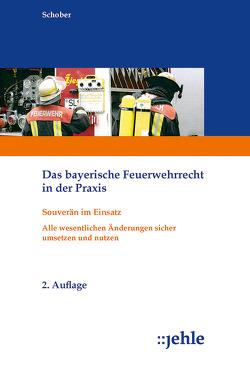 Das bayerische Feuerwehrrecht in der Praxis von Schober,  Wilfried
