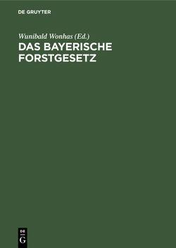 Das bayerische Forstgesetz von Mantel,  Wilhelm, Wonhas,  Wunibald