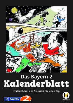 Das Bayern 2 Kalenderblatt von Halbach,  Frank, Kubald,  Tobias, Weichselbaumer,  Susi