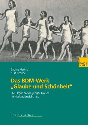 """Das BDM-Werk """"Glaube und Schönheit"""" von Hering,  Sabine, Schilde,  Kurt"""