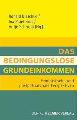 Das Bedingungslose Grundeinkommen von Blaschke,  Ronald, Praetorius,  Ina, Schrupp,  Antje