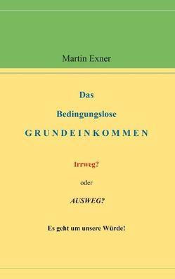 Das Bedingungslose Grundeinkommen von Exner,  Martin
