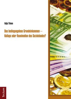 Das bedingungslose Grundeinkommen – Kollaps oder Reanimation des Sozialstaates? von Thimm,  Katja