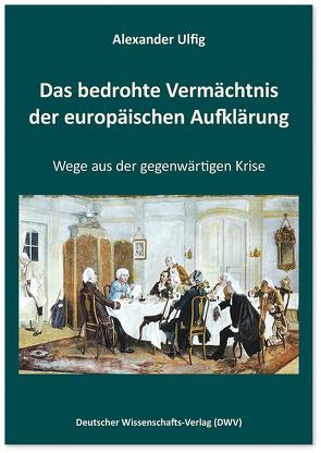 Das bedrohte Vermächtnis der europäischen Aufklärung von Ulfig,  Alexander