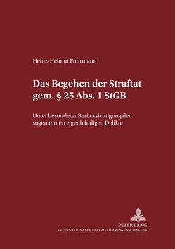 Das Begehen der Straftat gem. § 25 Abs. 1 StGB von Fuhrmann,  Heinz-Helmut