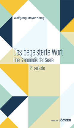 Das begeisterte Wort von Mayer König,  Wolfgang