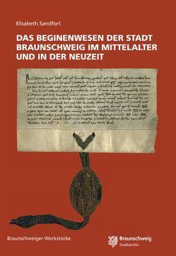 Das Beginenwesen der Stadt Braunschweig im Mittelalter und in der Neuzeit von Sandfort,  Elisabeth, Stadt Braunschweig