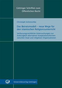 Das Beiratsmodell – neue Wege für den islamischen Religionsunterricht von Schmischke,  Christoph