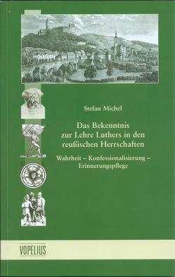 Das Bekenntnis zur Lehre Luthers in den reußischen Herrschaften von Michel,  Stefan
