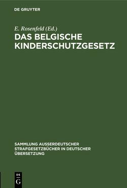 Das belgische Kinderschutzgesetz von Rosenfeld,  Ernst