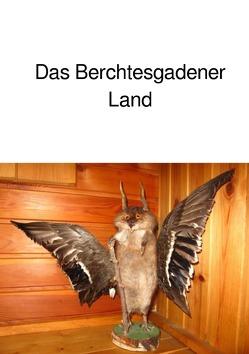 Das Berchtesgadener Land von Huber,  Andrea
