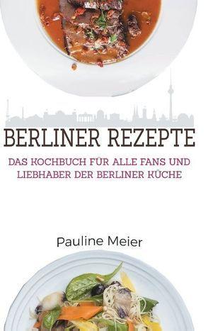 Das Berlin Kochbuch – Die besten Berliner Rezepte von Meier,  Pauline