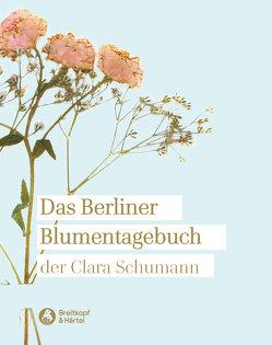 Das Berliner Blumentagebuch der Clara Schumann 1857-1859 von Schumann,  Clara