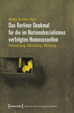 Das Berliner Denkmal für die im Nationalsozialismus verfolgten Homosexuellen von Oettler,  Anika