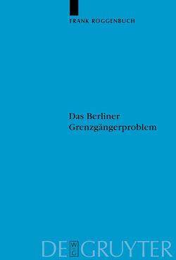 Das Berliner Grenzgängerproblem von Roggenbuch,  Frank